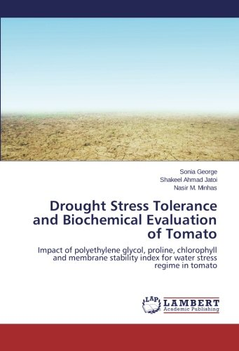 Drought Stress Tolerance and Biochemical Evaluation of Tomato: Impact of polyethylene glycol, proline, chlorophyll and membrane stability index for water stress regime in tomato