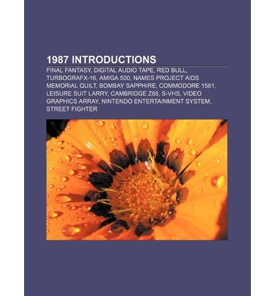 [ 1987 INTRODUCTIONS: FINAL FANTASY, DIGITAL AUDIO TAPE, RED BULL, TURBOGRAFX-16, AMIGA 500, NAMES PROJECT AIDS MEMORIAL QUILT, BOMBAY SAPPH ] Source Wikipedia (AUTHOR ) Jun-25-2011 Paperback Memorial Quilt