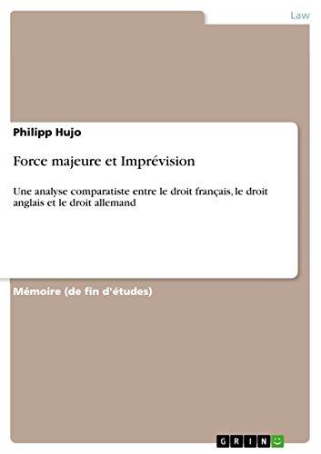 Force majeure et Imprévision: Une analyse comparatiste entre le droit français, le droit anglais et le droit allemand par Philipp Hujo
