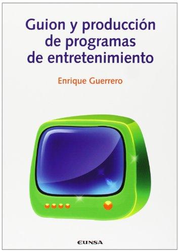 Guión y producción de programas de entretenimiento (Comunicación) por Enrique Guerrero Pérez
