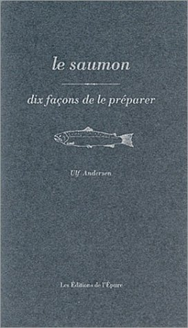 Le saumon : 10 façons de le préparer par Ulf Andersen
