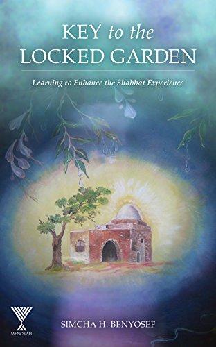 Key to the Locked Garden: Enhancing the Shabbat Experience (English Edition) por Simcha Benyosef