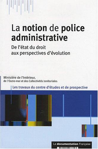 La notion de police administrative : De l'état du droit aux perspectives d'évolution