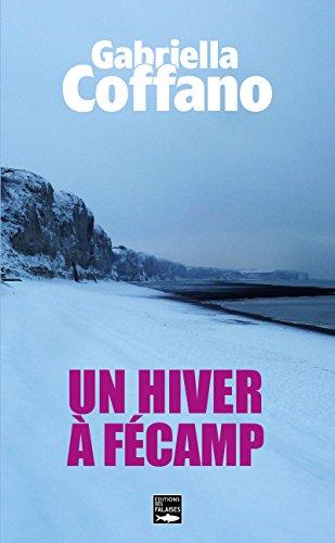 Un hiver à Fécamp: Résistance, occupation, amour et trahison