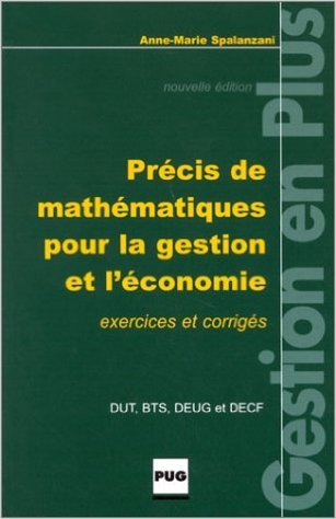 Précis de mathématiques pour la gestion et l'économie, DUT, BTS, DEUG et DECF de Anne-Marie Spalanzani ( 6 octobre 2000 )