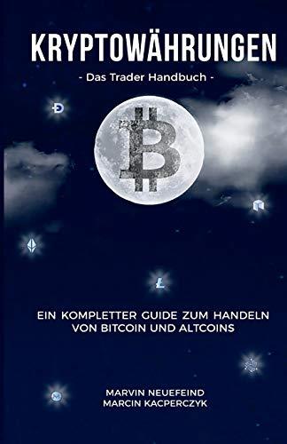Kryptowährungen:  Das Trader Handbuch: Ein kompletter Guide zum Handeln von Bitcoin und Altcoins