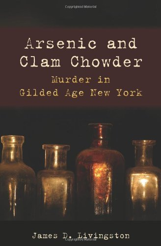 Arsenic and Clam Chowder: Murder in Gilded Age New York (Excelsior Editions) by Retired James D Livingston (2010-07-01)