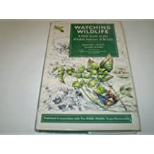 Watching Wildlife: A Field Guide to the Wildlife Habitats of Britain
