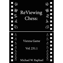 ReViewing Chess: Vienna Game, Vol. 231.1 (English Edition)