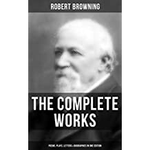 The Complete Works of Robert Browning: Poems, Plays, Letters & Biographies in One Edition: From one of the most important Victorian poets and playwrights, ... The Book and the Ring (English Edition)