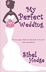 My Perfect Wedding by Sibel Hodge (2011-03-02)