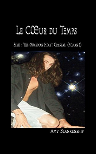 Au Cœur du Temps: Roman n.1: Le Cristal du Cœur du Gardien par Amy Blankenship