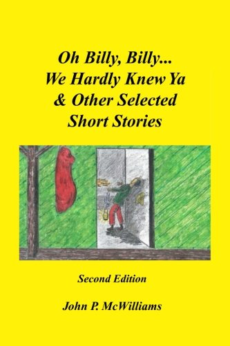 Oh, Billy, Billy...We Hardly Knew Ya & Other Selected Short Stories