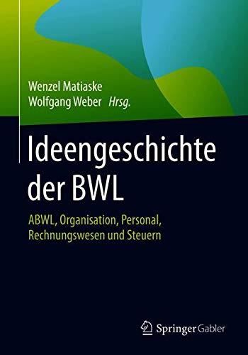 Ideengeschichte der BWL: ABWL, Organisation, Personal, Rechnungswesen und Steuern