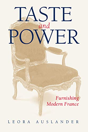 Taste and Power: Furnishing Modern France (Studies on the History of Society and Culture, Band 24)