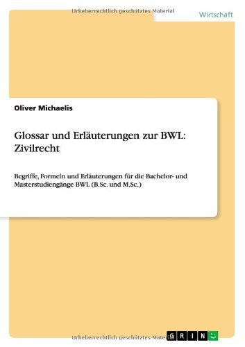 Glossar und Erläuterungen zur BWL: Zivilrecht: Begriffe, Formeln und Erläuterungen für die Bachelor- und Masterstudiengänge BWL (B.Sc. und M.Sc.)