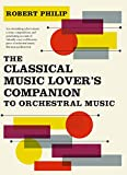 The Classical Music Lover's Companion to Orchestral Music: Orchestral Music, 1700-1950