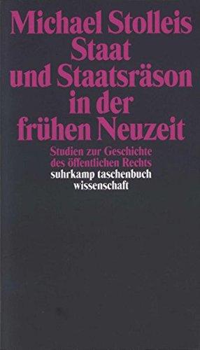 Staat und Staatsräson in der frühen Neuzeit: Studien zur Geschichte des öffentlichen Rechts (suhrkamp taschenbuch wissenschaft)