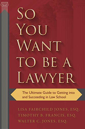 So You Want to be a Lawyer: The Ultimate Guide to Getting into and Succeeding in Law School (English Edition)