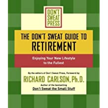 The Don't Sweat Guide to Retirement: Enjoying Your New Lifestyle to the Fullest (Don't Sweat Guides)