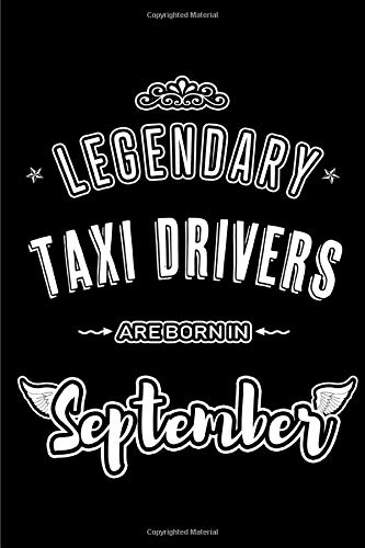 Legendary Taxi Drivers are born in September: Blank Lined Taxi Driver Journal Notebooks Diary as Appreciation, Birthday, Welcome, Farewell, Thank You, ... & friends. Alternative to B-day present Card