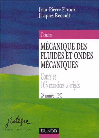 PHYSIQUE 2EME ANNEE PC MECANIQUE DES FLUIDES ET ONDES MECANIQUES. Cours et 105 exercices corrigés par Jacques Renault