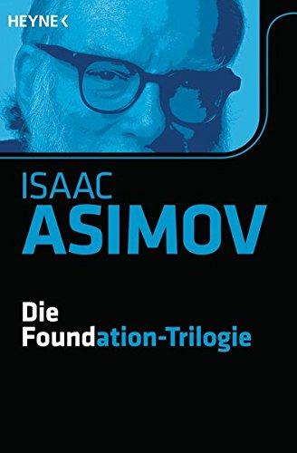 Die Foundation-Trilogie: Foundation / Foundation und Imperium / Zweite Foundation (Roboter und Foundation – der Zyklus, Band 11)