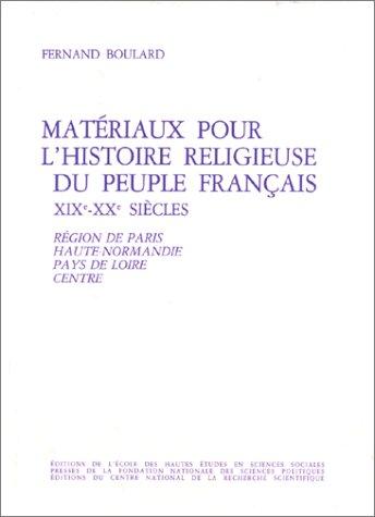 Matériaux pour l'histoire religieuse du peuple français, XIXe-XXe siècle - tome 1-. Région de Paris, Haute-Normandie, Pays de Loire, Centre