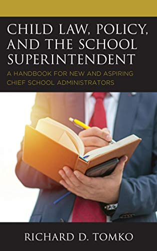 Child Law, Policy, and the School Superintendent: A Handbook for New and Aspiring Chief School Administrators (English Edition)
