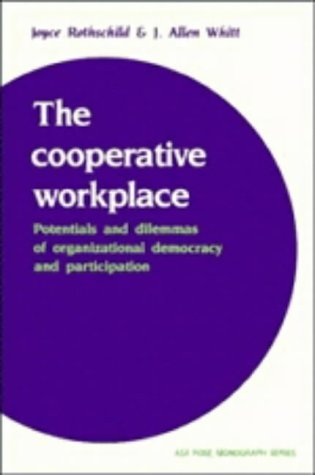 The Cooperative Workplace: Potentials and Dilemmas of Organisational Democracy and Participation (American Sociological Association Rose Monographs)