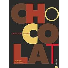 Kochbuch Schokolade: Chocolat, die Welt der feinen Patisserie! 200 Rezepte mit Schokolade verführen zum Naschen, Torten backen und Pralinen selber machen; ein Backbuch für Schokolade