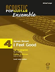 Acoustic Pop Guitar Ensemple Band 4: I Feel Good, arrangiert für 4 Gitarren, Partitur & Stimmen