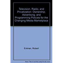 Television, Radio, and Privatization: Ownership, Advertising, and Programming Policies for the Changing Media Marketplace by Entman, Robert (1998) Paperback