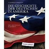 Die Geschichte der Deutschen in Amerika: Von 1680 bis zur Gegenwart