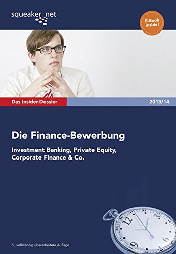 Das Insider-Dossier: Die Finance-Bewerbung 2013/14: Investment Banking, Private Equity, Corporate Finance & Co.