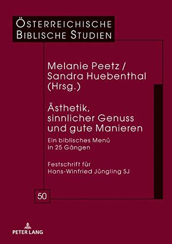 Aesthetik, sinnlicher Genuss und gute Manieren: Ein biblisches Menue in 25 GaengenFestschrift fuer Hans-Winfried Juengling SJ (Oesterreichische Biblische Studien 50)