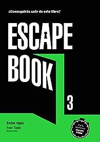 Escape book 3: Entre rejas par Ivan Tapia
