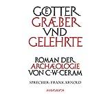 Götter, Gräber und Gelehrte. Ungekürzte Lesung. 12 CDs - C. W. Ceram