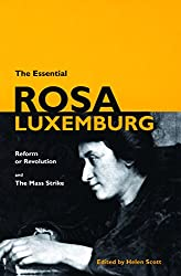ESSENTIAL ROSA LUXEMBURG, THE : Reform or Revolution and the Mass Strike