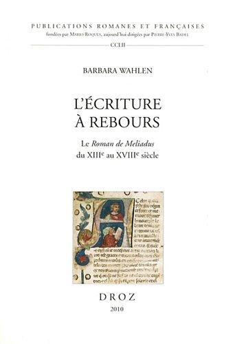 L'écriture à rebours : Le Roman de Meliadus du XIIIe au XVIIIe siècle
