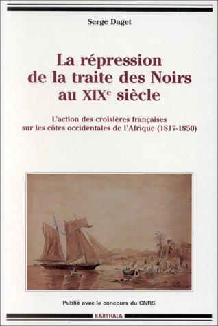 La rpression de la traite des Noirs au XIXe sicle de Serge Daget (1997) Broch
