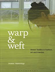Warp and Weft: Woven Textiles in Fashion, Art and Interiors by Jessica Hemmings (2012-12-06)
