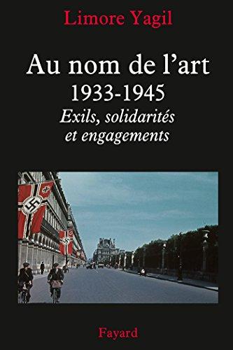 Au nom de l'art, 1933-1945 : Exils, solidarités et engagements (Nouvelles Etudes Historiques) (French Edition)