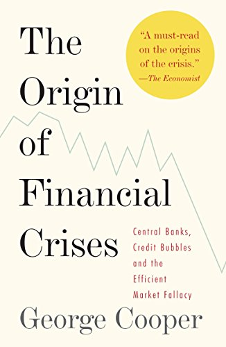 The Origin of Financial Crises: Central Banks, Credit Bubbles and the Efficient Market Fallacy por George Cooper