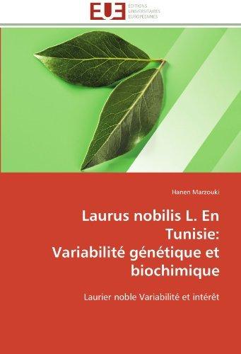 Laurus nobilis L. En Tunisie: Variabilit?? g??n??tique et biochimique: Laurier noble Variabilit?? et int??r?at by Hanen Marzouki (2012-03-15)