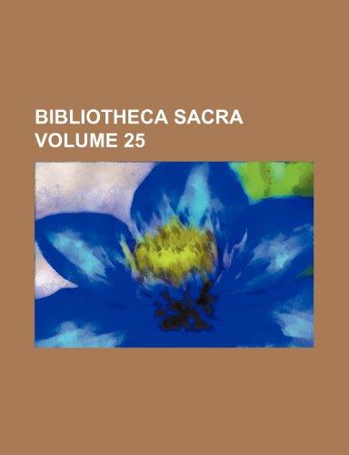 Bibliotheca Sacra Volume 25