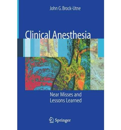 [(Clinical Anesthesia: Near Misses and Lessons Learned)] [Author: John G. Brock-Utne] published on (December, 2007)