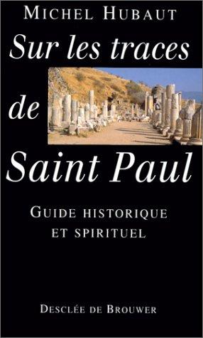 Sur les traces de Saint Paul : Guide historique et spirituel