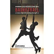 Entraînement de Résistance Mentale Avancé pour le Basketball: Les Techniques de Visualisation pour Atteindre Votre Potentiel Réel