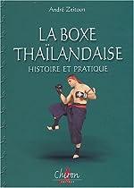 La boxe thaïlandaise, Muay thaï - Tome 1, Histoire et pratique de André Zeitoun